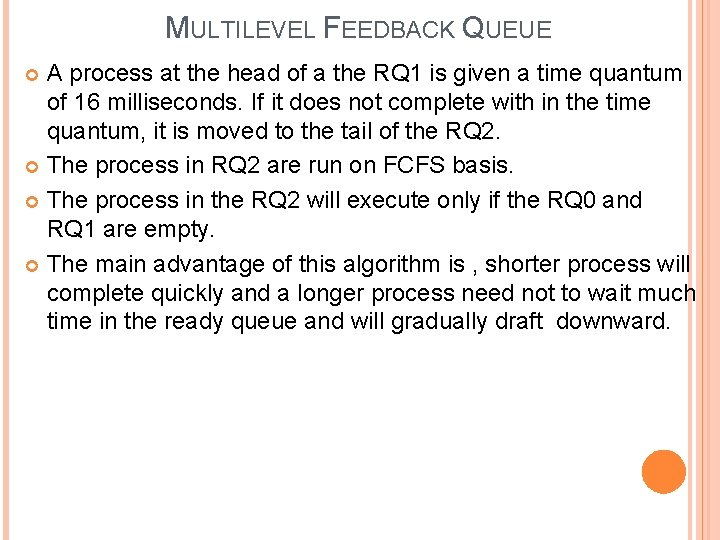 MULTILEVEL FEEDBACK QUEUE A process at the head of a the RQ 1 is