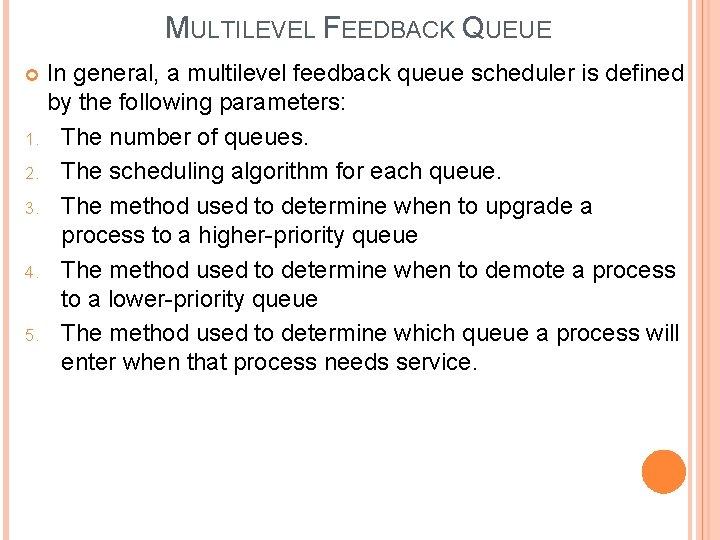 MULTILEVEL FEEDBACK QUEUE In general, a multilevel feedback queue scheduler is defined by the