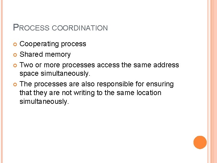 PROCESS COORDINATION Cooperating process Shared memory Two or more processes access the same address