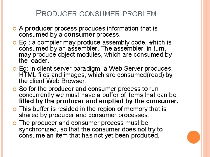 PRODUCER CONSUMER PROBLEM A producer process produces information that is consumed by a consumer