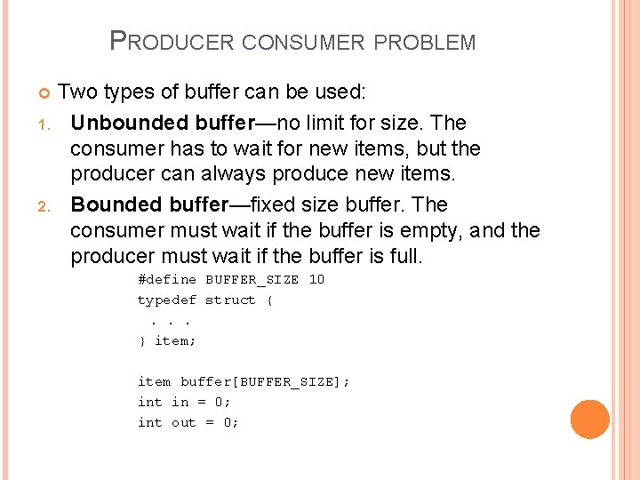 PRODUCER CONSUMER PROBLEM Two types of buffer can be used: 1. Unbounded buffer—no limit