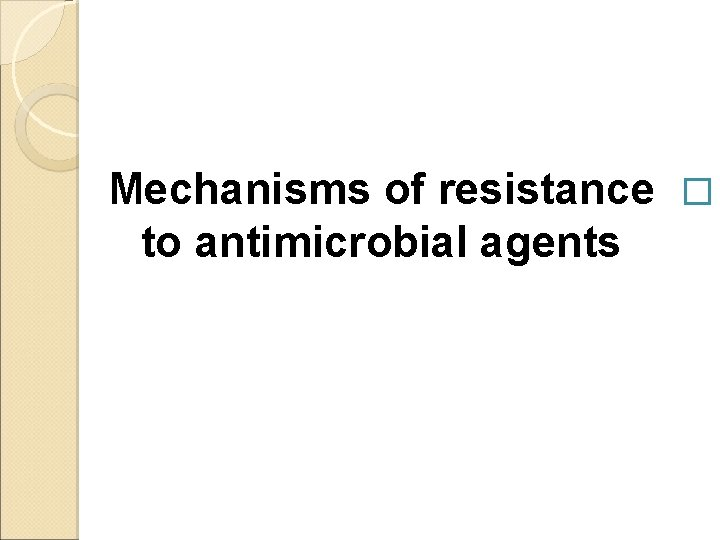 Mechanisms of resistance � to antimicrobial agents
