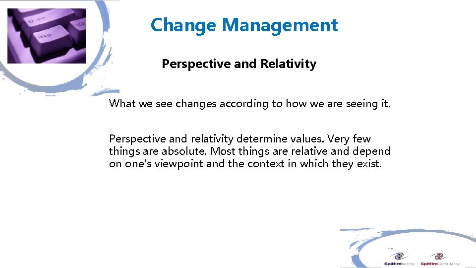 Change Management Perspective and Relativity What we see changes according to how we are