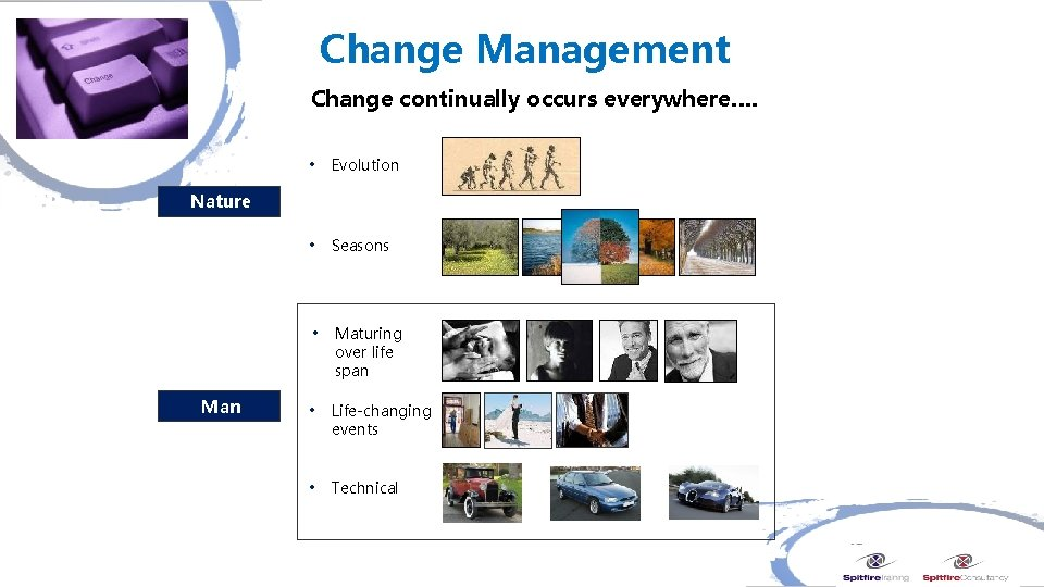 Change Management Change continually occurs everywhere…. • Evolution • Seasons • Maturing over life