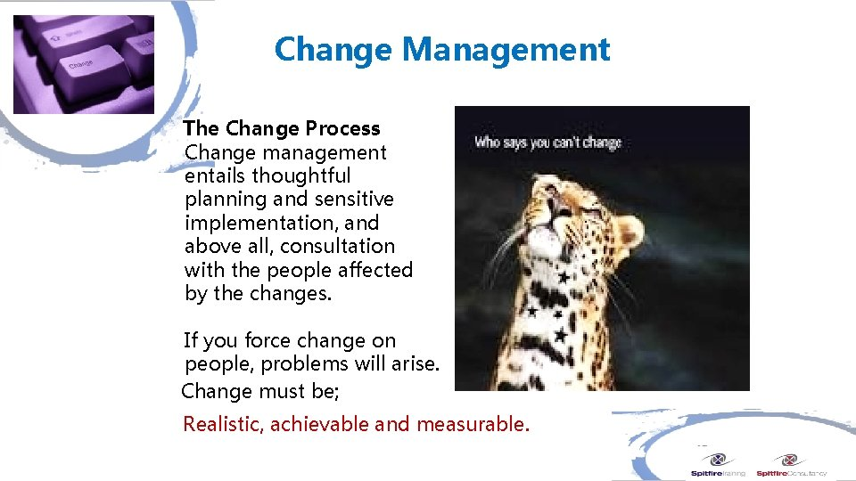Change Management The Change Process Change management entails thoughtful planning and sensitive implementation, and
