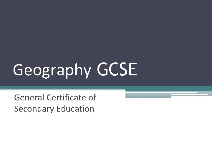 Geography GCSE General Certificate of Secondary Education How