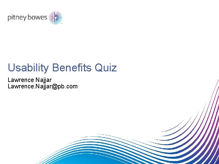 Usability Benefits Quiz Lawrence Najjar Lawrence. Najjar@pb. com