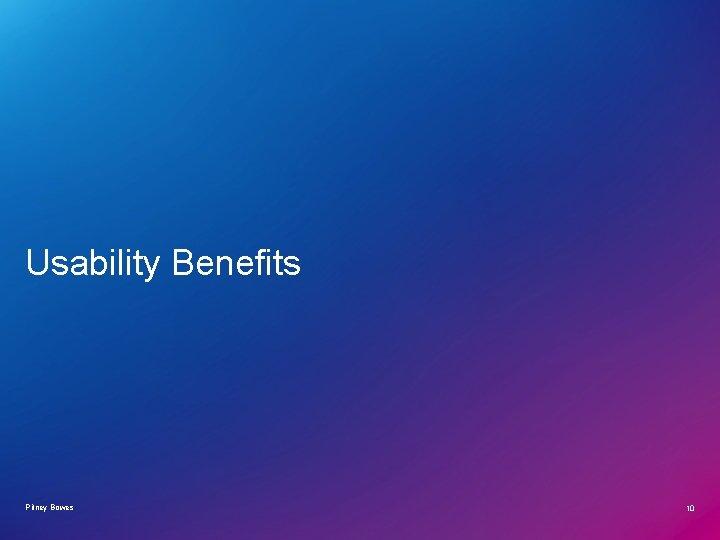 Usability Benefits Pitney Bowes 10