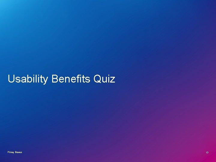 Usability Benefits Quiz Pitney Bowes 13