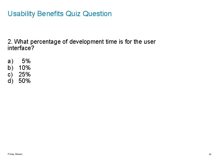 Usability Benefits Quiz Question 2. What percentage of development time is for the user
