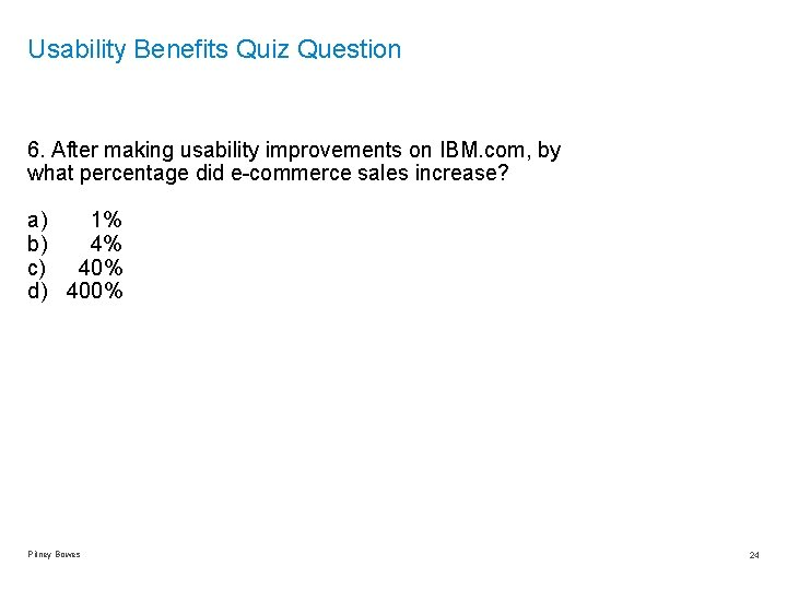 Usability Benefits Quiz Question 6. After making usability improvements on IBM. com, by what