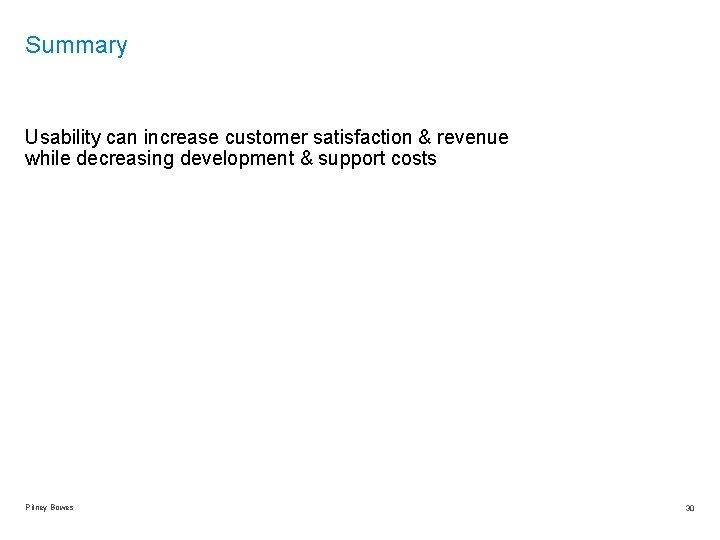 Summary Usability can increase customer satisfaction & revenue while decreasing development & support costs