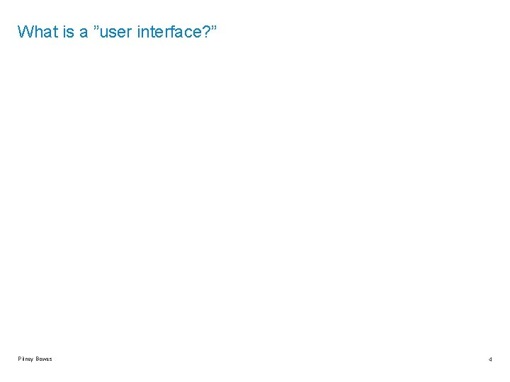 """What is a """"user interface? """" Pitney Bowes 4"""