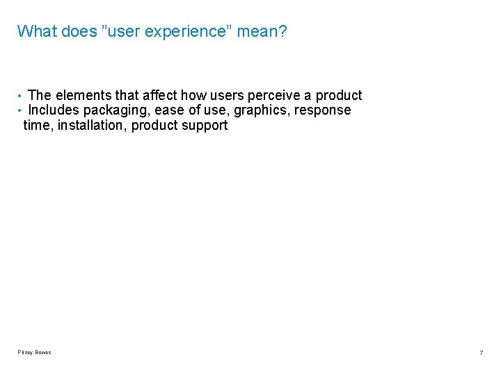 """What does """"user experience"""" mean? • The elements that affect how users perceive a"""