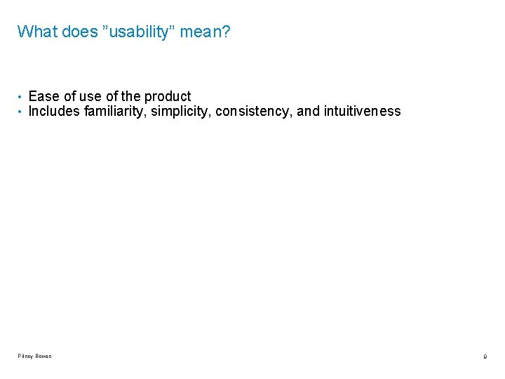 """What does """"usability"""" mean? • Ease of use of the product • Includes familiarity,"""