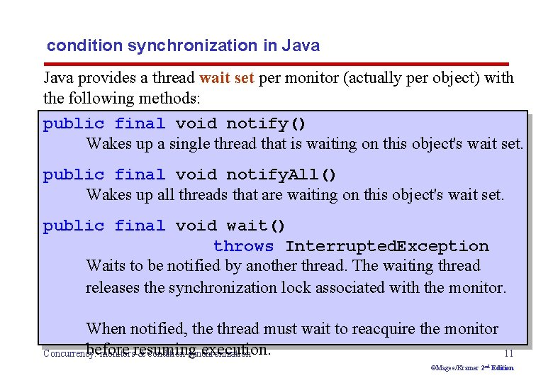 condition synchronization in Java provides a thread wait set per monitor (actually per object)