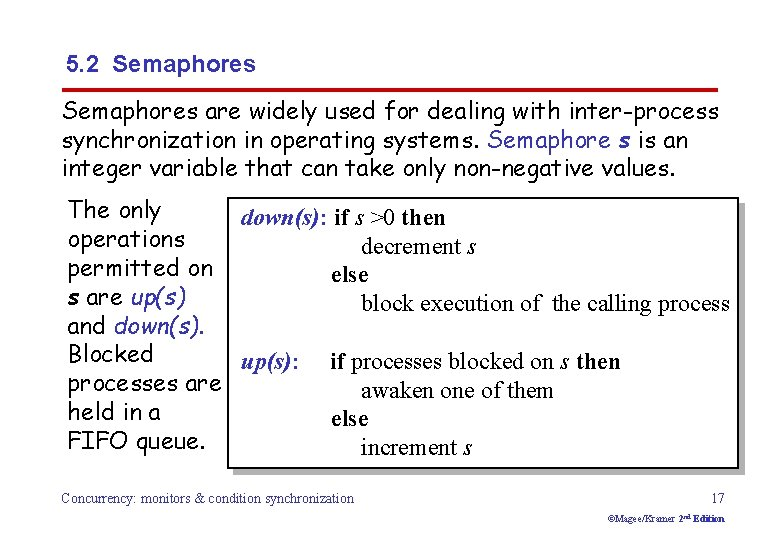 5. 2 Semaphores are widely used for dealing with inter-process synchronization in operating systems.