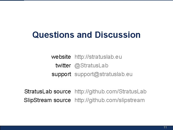 Questions and Discussion website http: //stratuslab. eu twitter @Stratus. Lab support@stratuslab. eu Stratus. Lab