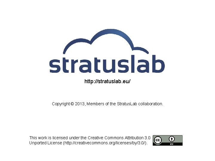 http: //stratuslab. eu/ Copyright © 2013, Members of the Stratus. Lab collaboration. This work