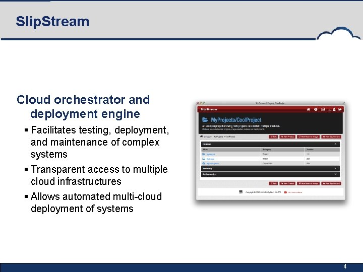 Slip. Stream Cloud orchestrator and deployment engine § Facilitates testing, deployment, and maintenance of
