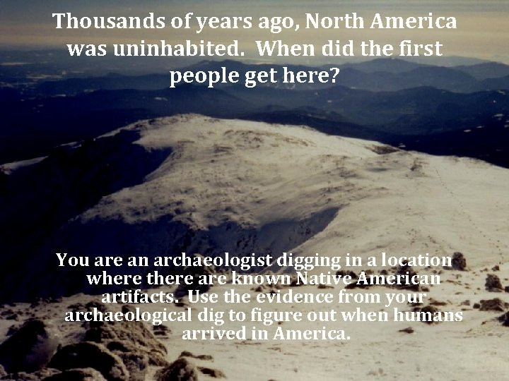 Thousands of years ago, North America was uninhabited. When did the first people get