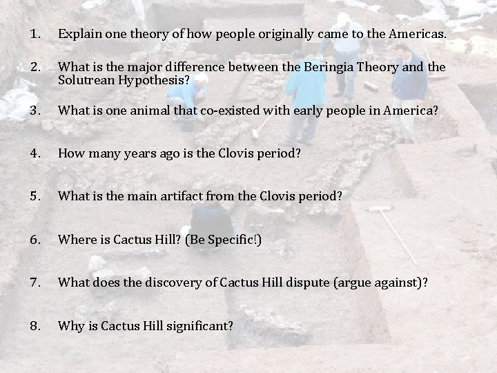 1. Explain one theory of how people originally came to the Americas. 2. What