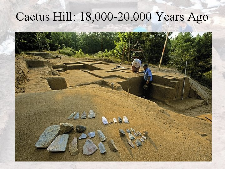 Cactus Hill: 18, 000 -20, 000 Years Ago