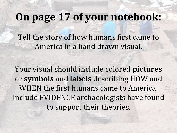 On page 17 of your notebook: Tell the story of how humans first came
