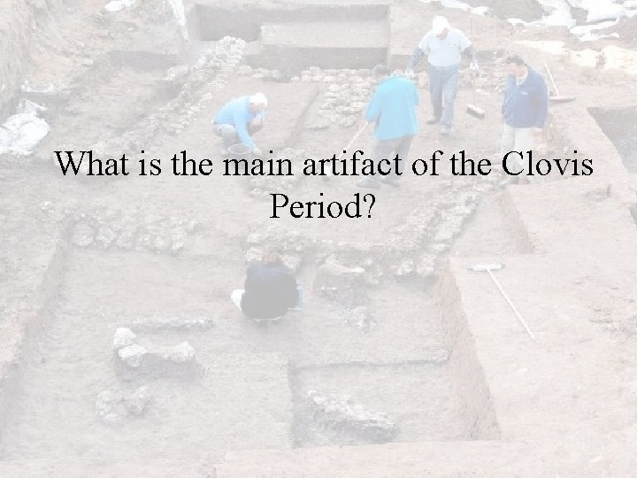 What is the main artifact of the Clovis Period?