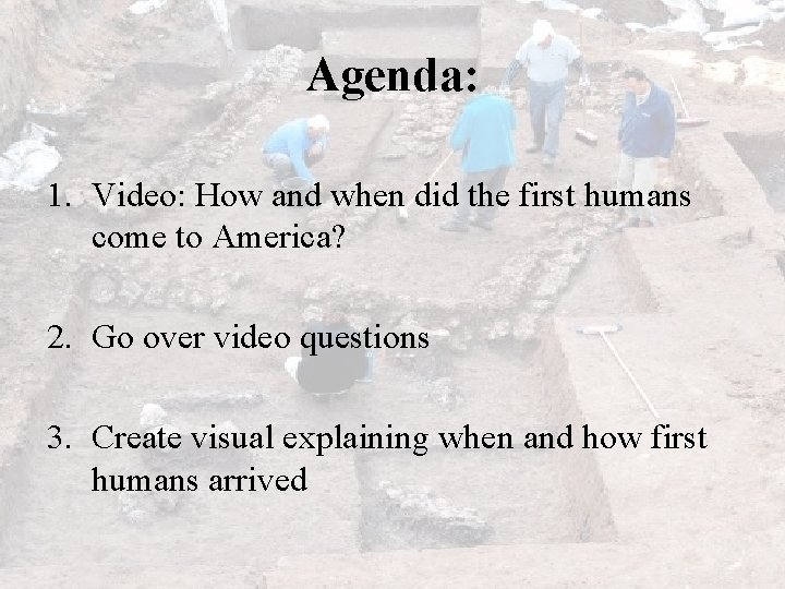 Agenda: 1. Video: How and when did the first humans come to America? 2.