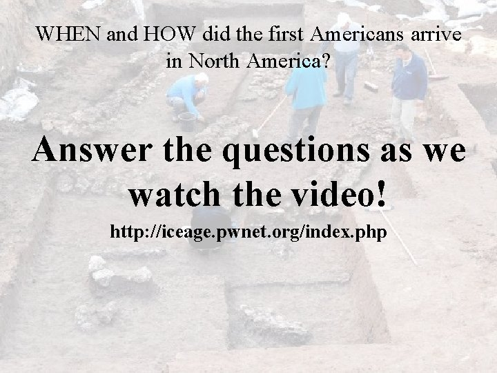 WHEN and HOW did the first Americans arrive in North America? Answer the questions