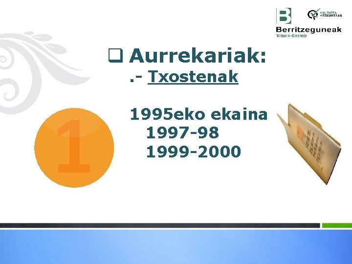 q Aurrekariak: . - Txostenak 1 1995 eko ekaina 1997 -98 1999 -2000