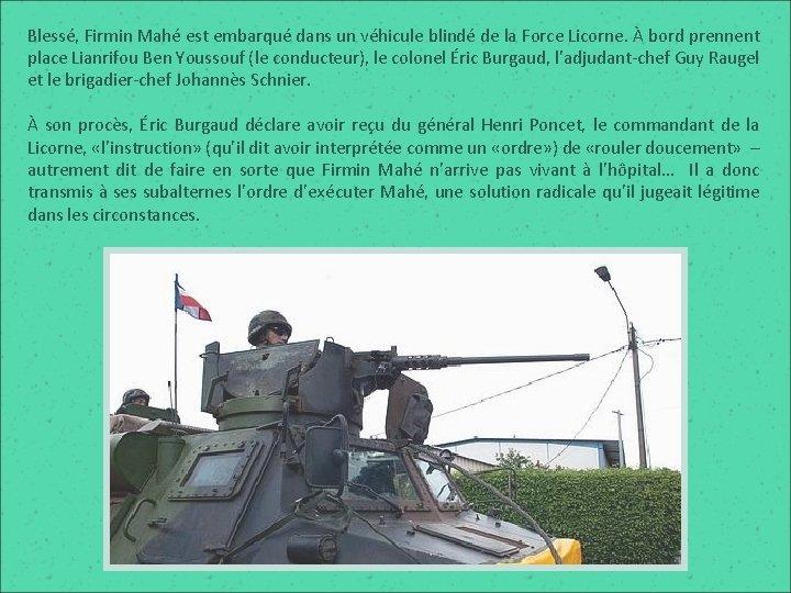 Blessé, Firmin Mahé est embarqué dans un véhicule blindé de la Force Licorne. À