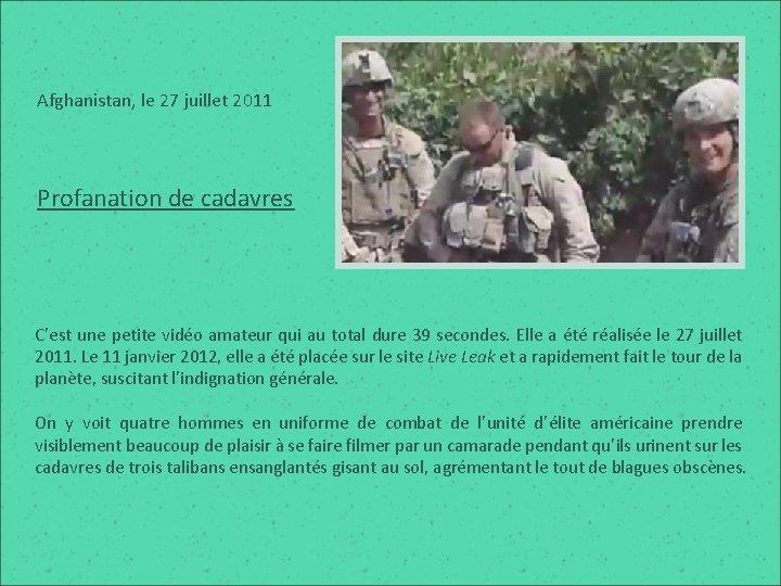 Afghanistan, le 27 juillet 2011 Profanation de cadavres C'est une petite vidéo amateur qui