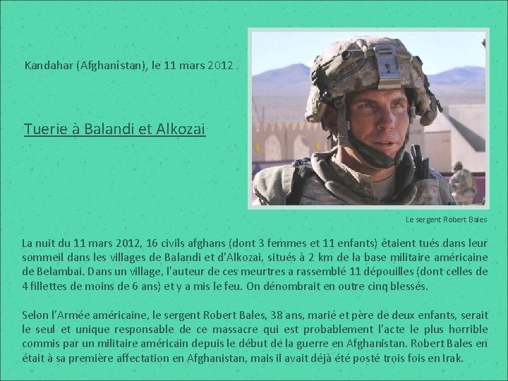 Kandahar (Afghanistan), le 11 mars 2012 Tuerie à Balandi et Alkozai Le sergent Robert