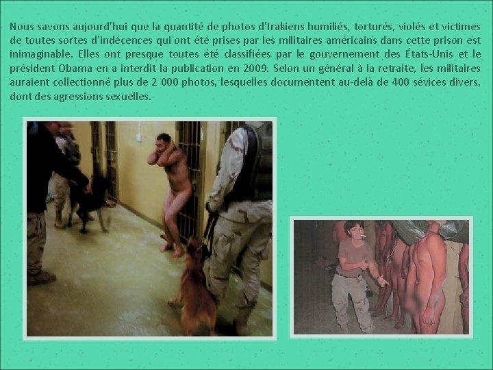 Nous savons aujourd'hui que la quantité de photos d'Irakiens humiliés, torturés, violés et victimes