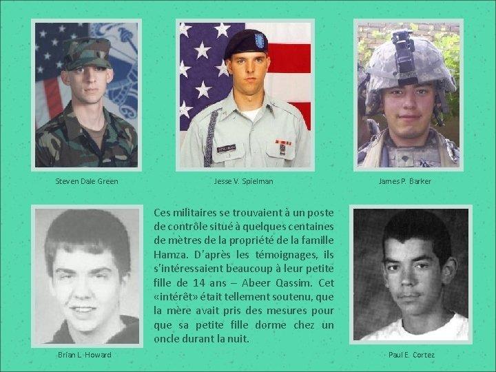 Steven Dale Green Jesse V. Spielman James P. Barker Ces militaires se trouvaient à