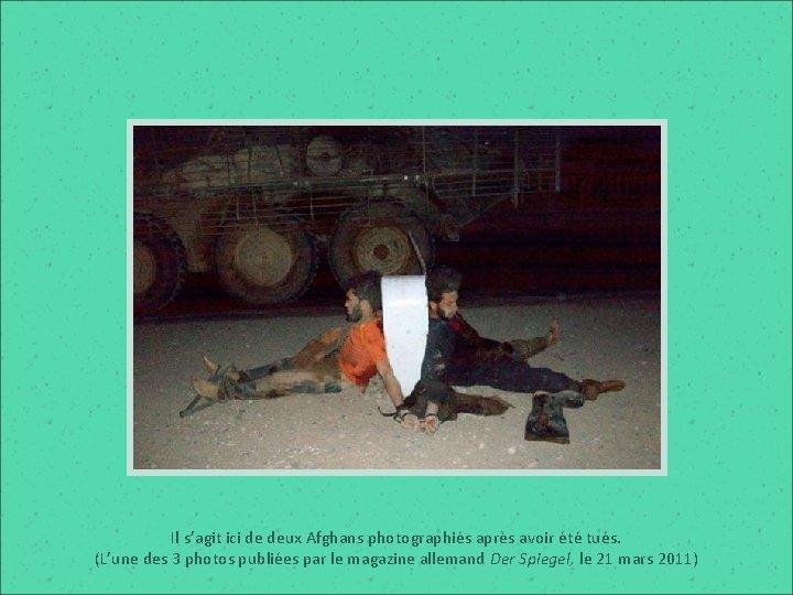 Il s'agit ici de deux Afghans photographiés après avoir été tués. (L'une des 3