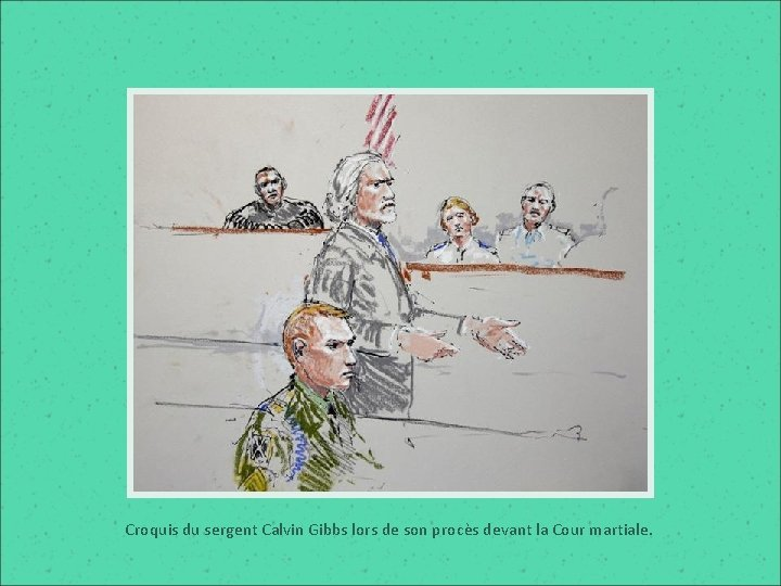 Croquis du sergent Calvin Gibbs lors de son procès devant la Cour martiale.