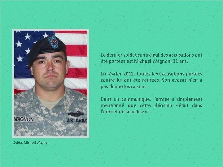Le dernier soldat contre qui des accusations ont été portées est Michael Wagnon, 31