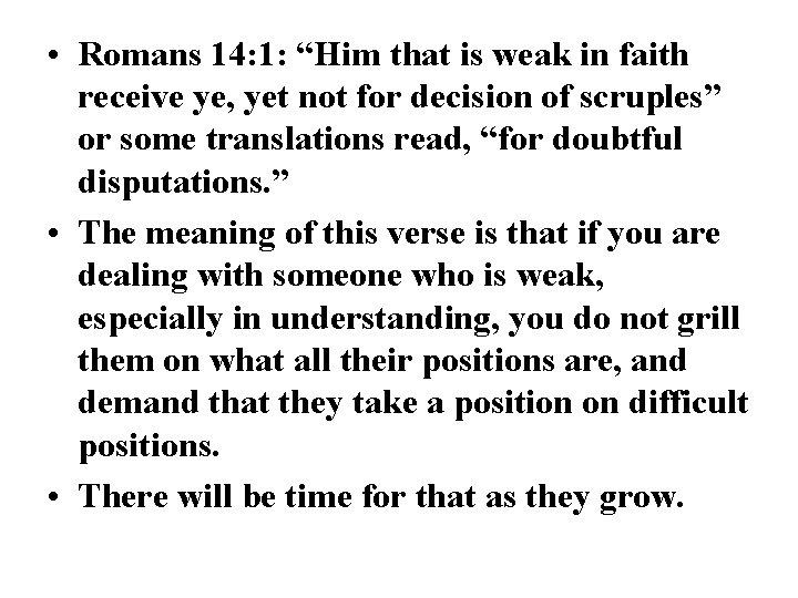 "• Romans 14: 1: ""Him that is weak in faith receive ye, yet"