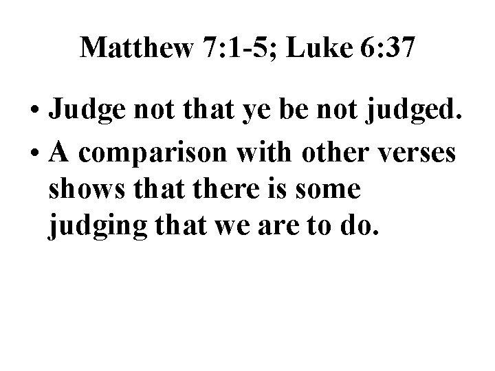 Matthew 7: 1 -5; Luke 6: 37 • Judge not that ye be not