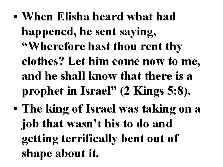 "• When Elisha heard what had happened, he sent saying, ""Wherefore hast thou"