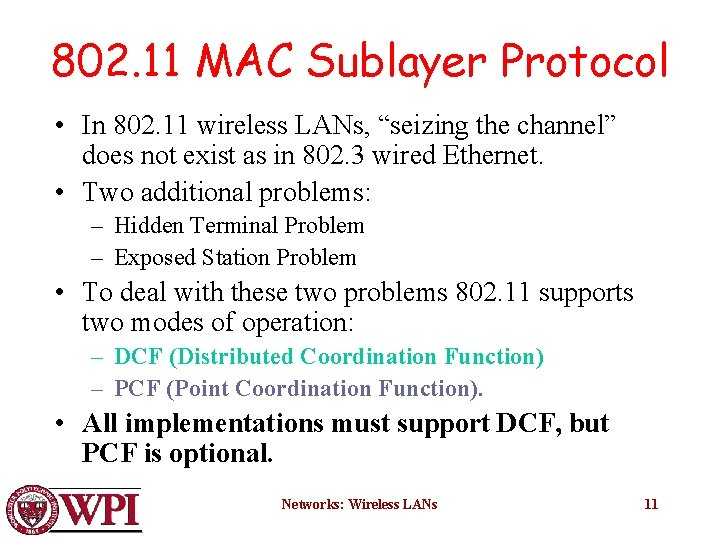 """802. 11 MAC Sublayer Protocol • In 802. 11 wireless LANs, """"seizing the channel"""""""