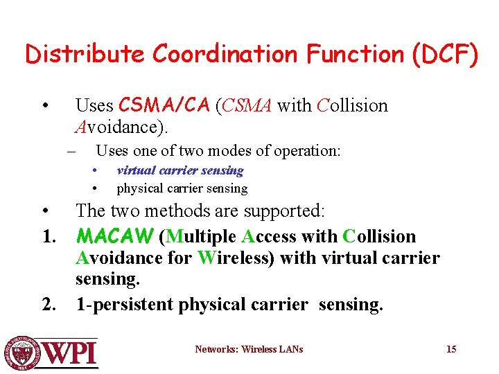 Distribute Coordination Function (DCF) • Uses CSMA/CA (CSMA with Collision Avoidance). – Uses one