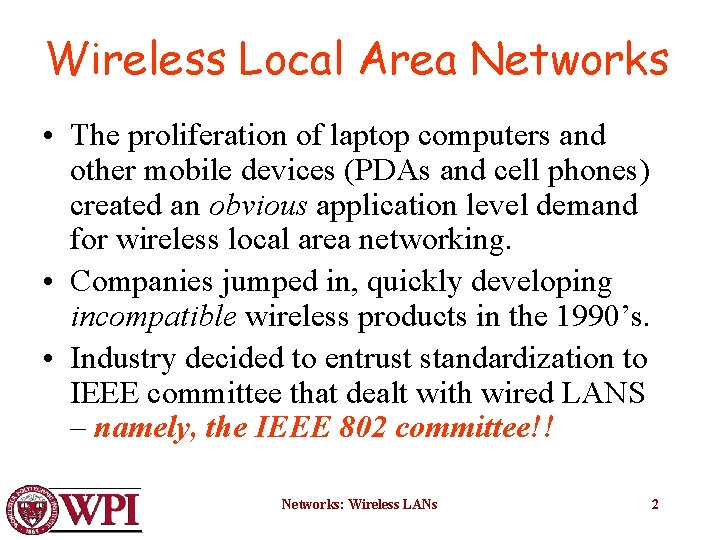 Wireless Local Area Networks • The proliferation of laptop computers and other mobile devices