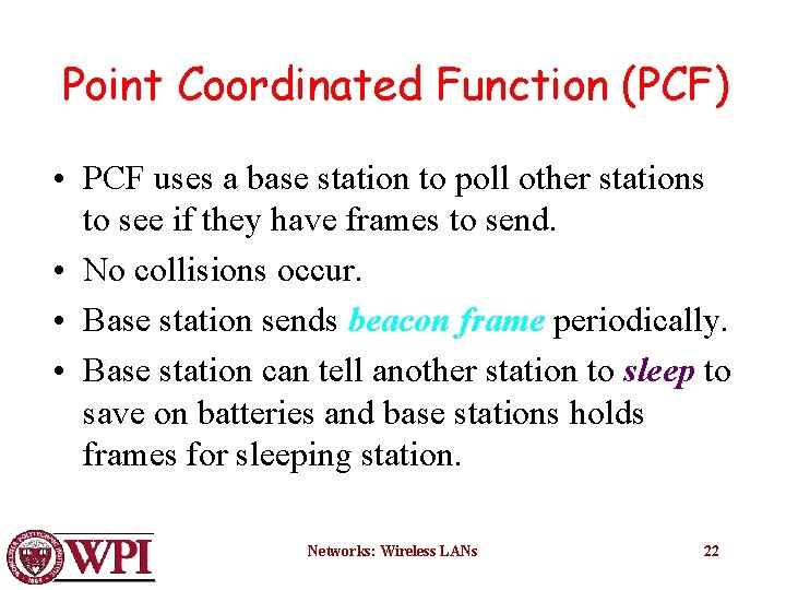 Point Coordinated Function (PCF) • PCF uses a base station to poll other stations