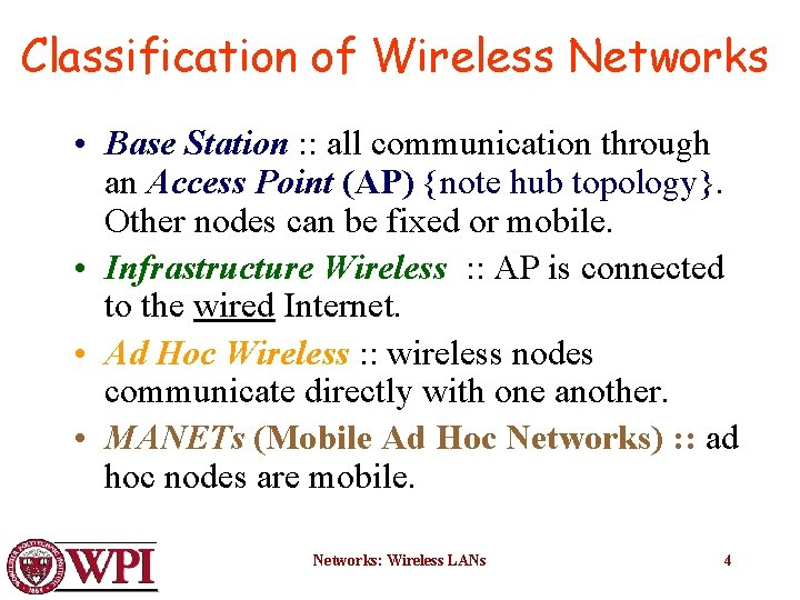 Classification of Wireless Networks • Base Station : : all communication through an Access