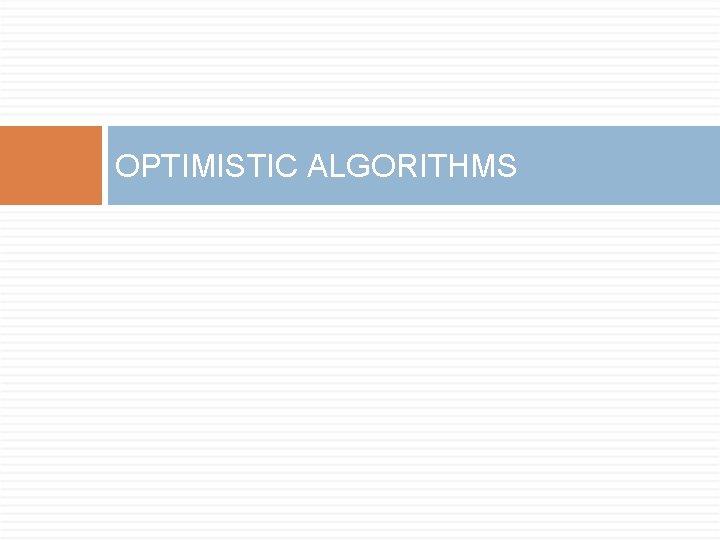 OPTIMISTIC ALGORITHMS
