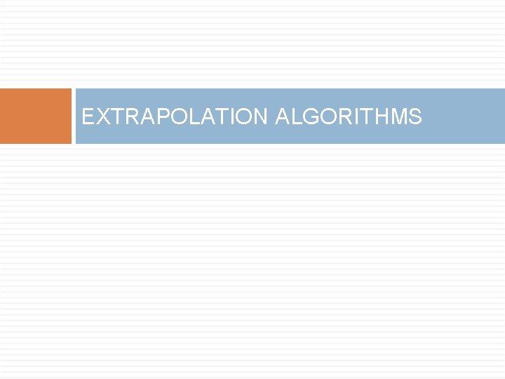 EXTRAPOLATION ALGORITHMS